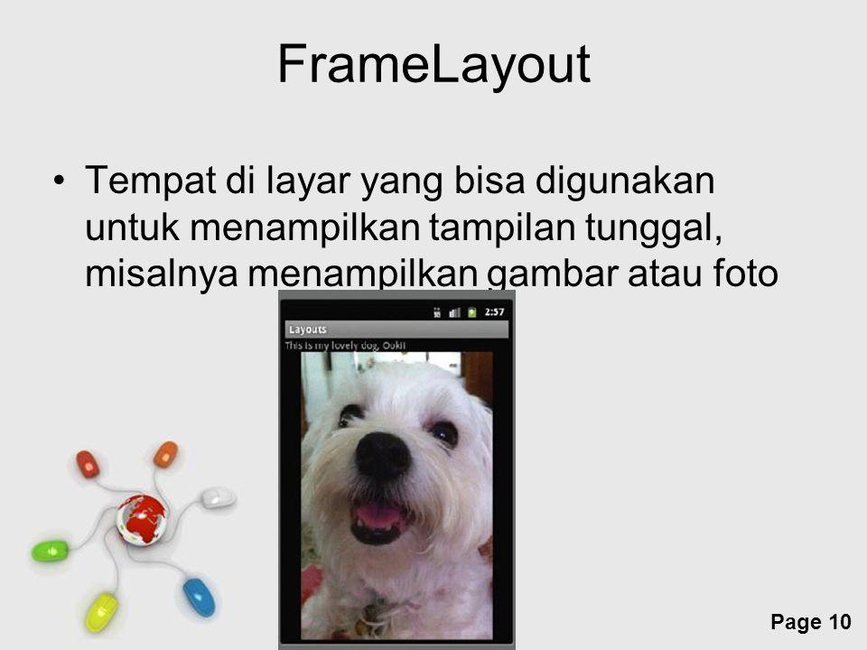 Free Powerpoint Templates Page 10 FrameLayout Tempat di layar yang bisa digunakan untuk menampilkan tampilan tunggal, misalnya menampilkan gambar atau foto