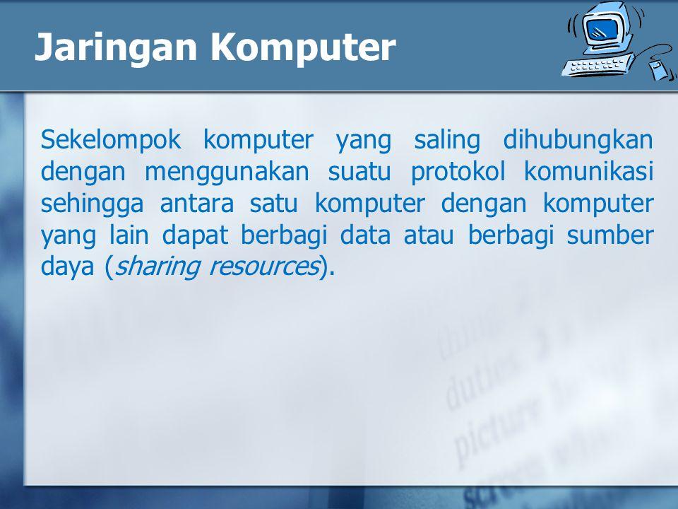 Jaringan Komputer Sekelompok komputer yang saling dihubungkan dengan menggunakan suatu protokol komunikasi sehingga antara satu komputer dengan komputer yang lain dapat berbagi data atau berbagi sumber daya (sharing resources).