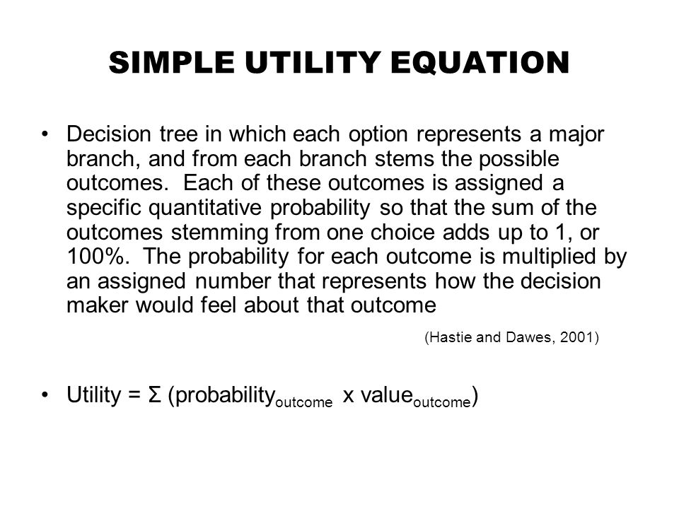 SIMPLE UTILITY EQUATION Decision tree in which each option represents a major branch, and from each branch stems the possible outcomes. Each of these