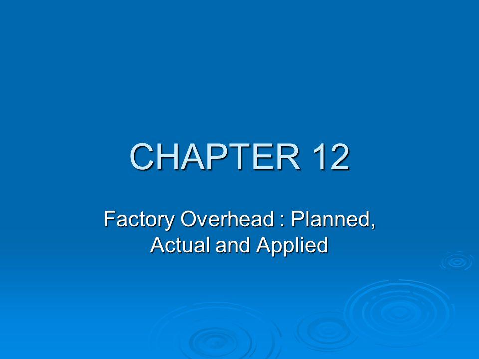 FACTORY OVERHEAD  Karakteristik : a.Sulit menghubungkan antara biaya overhead dengan a.