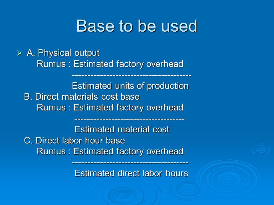 Based to be used  Machine hour base Rumus : Estimated factory overhead Rumus : Estimated factory overhead --------------------------------------- --------------------------------------- Estimated machine hours Estimated machine hours.