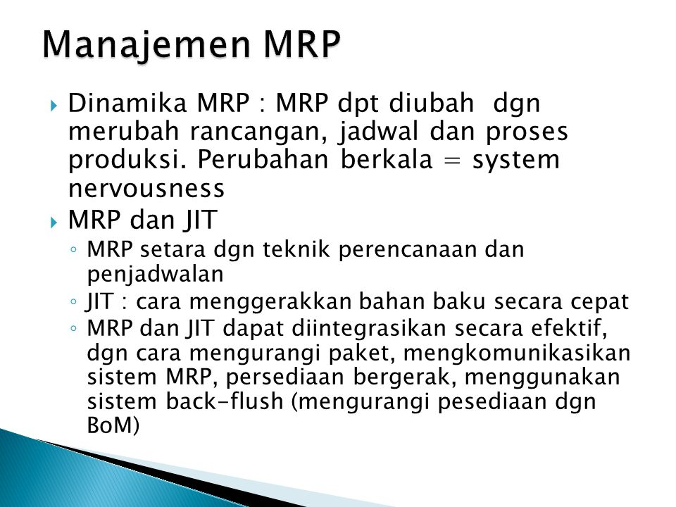  Dinamika MRP : MRP dpt diubah dgn merubah rancangan, jadwal dan proses produksi.