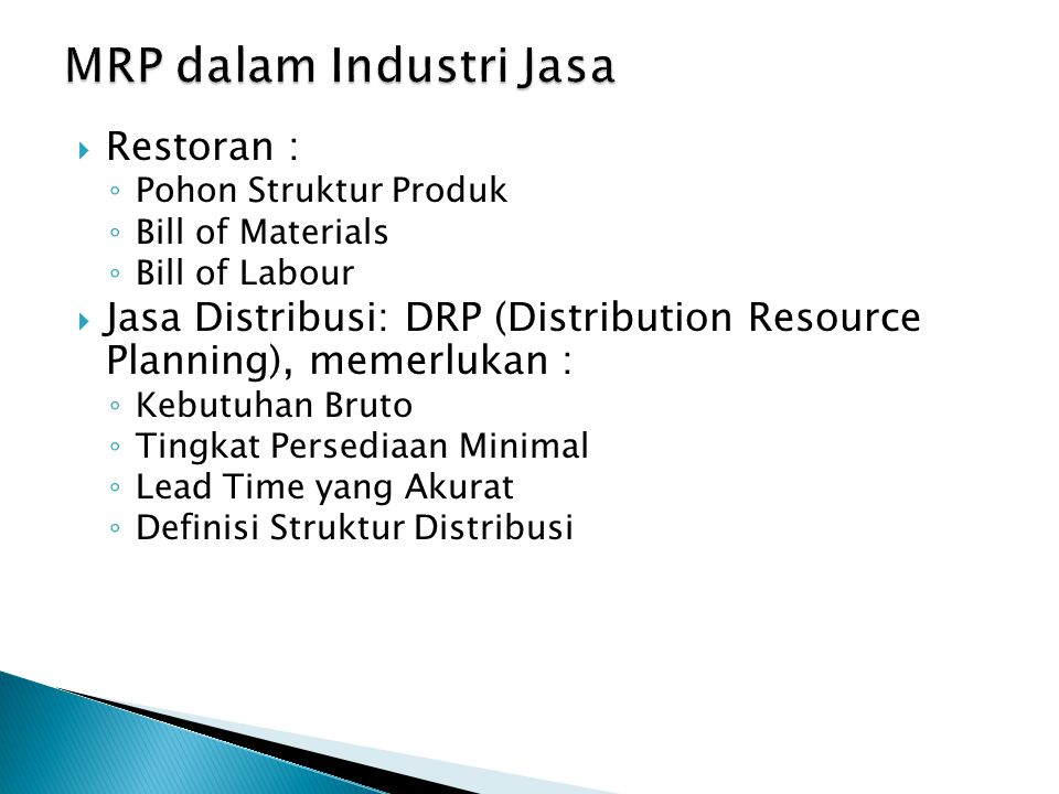  Restoran : ◦ Pohon Struktur Produk ◦ Bill of Materials ◦ Bill of Labour  Jasa Distribusi: DRP (Distribution Resource Planning), memerlukan : ◦ Kebu