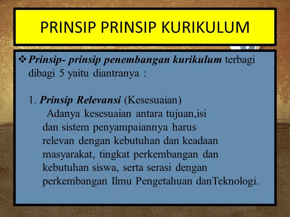 PRINSIP PRINSIP KURIKULUM  Prinsip- prinsip penembangan kurikulum terbagi dibagi 5 yaitu diantranya : 1. Prinsip Relevansi (Kesesuaian) Adanya kesesu