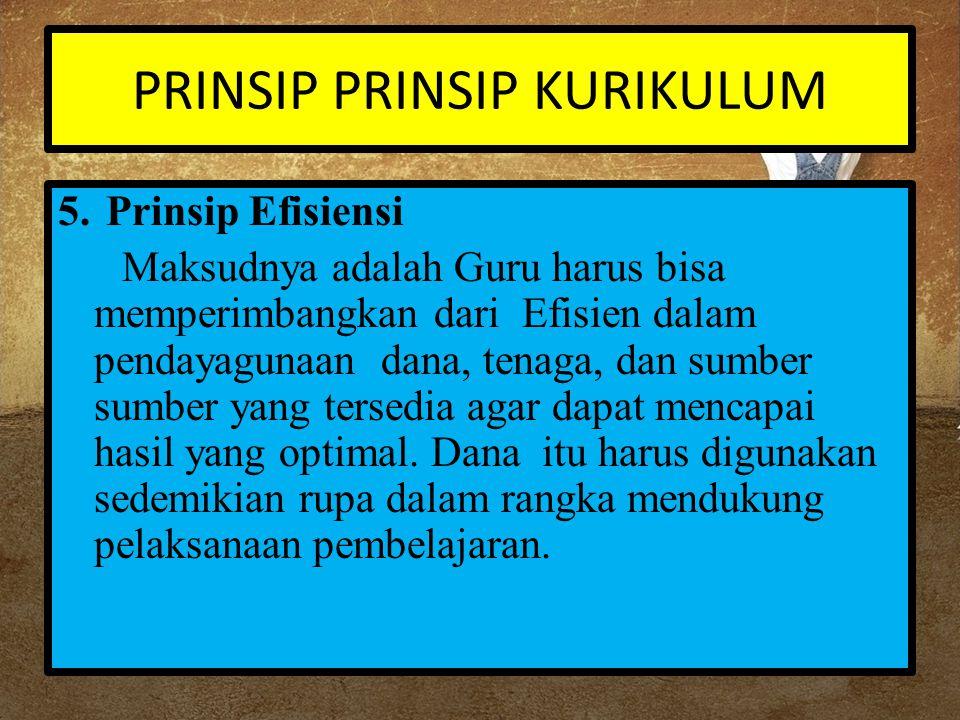 5.Prinsip Efisiensi Maksudnya adalah Guru harus bisa memperimbangkan dari Efisien dalam pendayagunaan dana, tenaga, dan sumber sumber yang tersedia ag