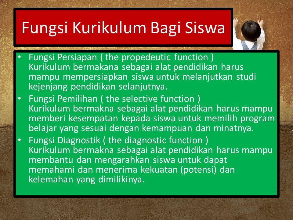Fungsi Kurikulum Bagi Siswa Fungsi Persiapan ( the propedeutic function ) Kurikulum bermakana sebagai alat pendidikan harus mampu mempersiapkan siswa