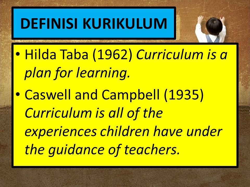 DEFINISI KURIKULUM Beauchamp (1972) A curriculum is a written document which may contain many ingredients, but basically it a plan for the education of pupil during their enrollment in given school.