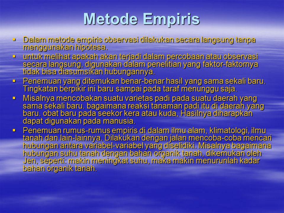 Metode Empiris  Dalam metode empiris observasi dilakukan secara langsung tanpa menggunakan hipotesa.  untuk melihat apakah akan terjadi dalam percob