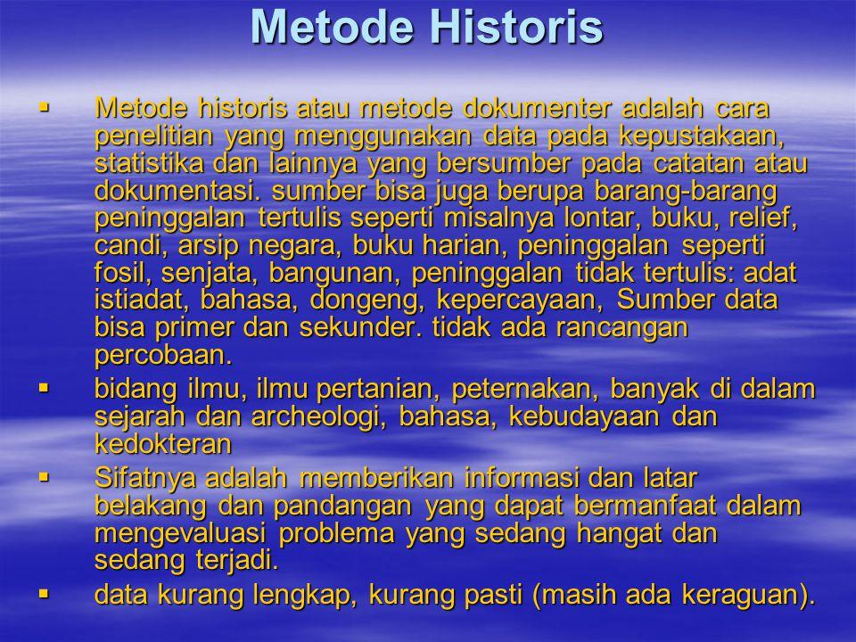 Metode Historis  Metode historis atau metode dokumenter adalah cara penelitian yang menggunakan data pada kepustakaan, statistika dan lainnya yang bersumber pada catatan atau dokumentasi.