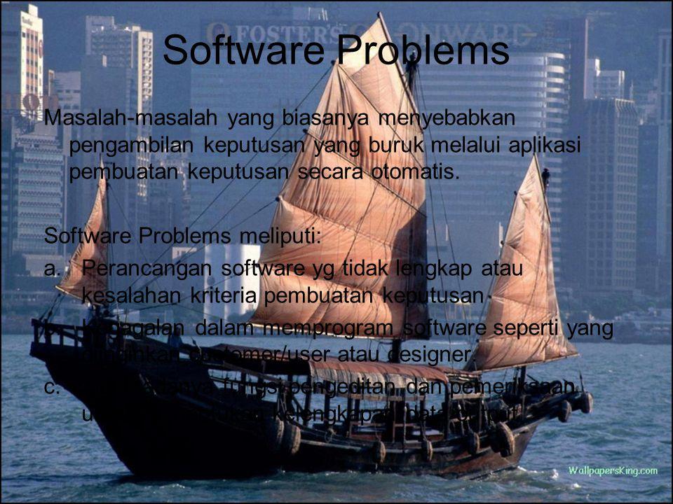 Software Problems Masalah-masalah yang biasanya menyebabkan pengambilan keputusan yang buruk melalui aplikasi pembuatan keputusan secara otomatis. Sof