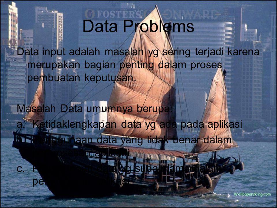 Data Problems Data input adalah masalah yg sering terjadi karena merupakan bagian penting dalam proses pembuatan keputusan. Masalah Data umumnya berup