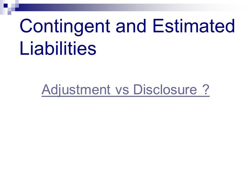 Contingent and Estimated Liabilities Adjustment vs Disclosure ?