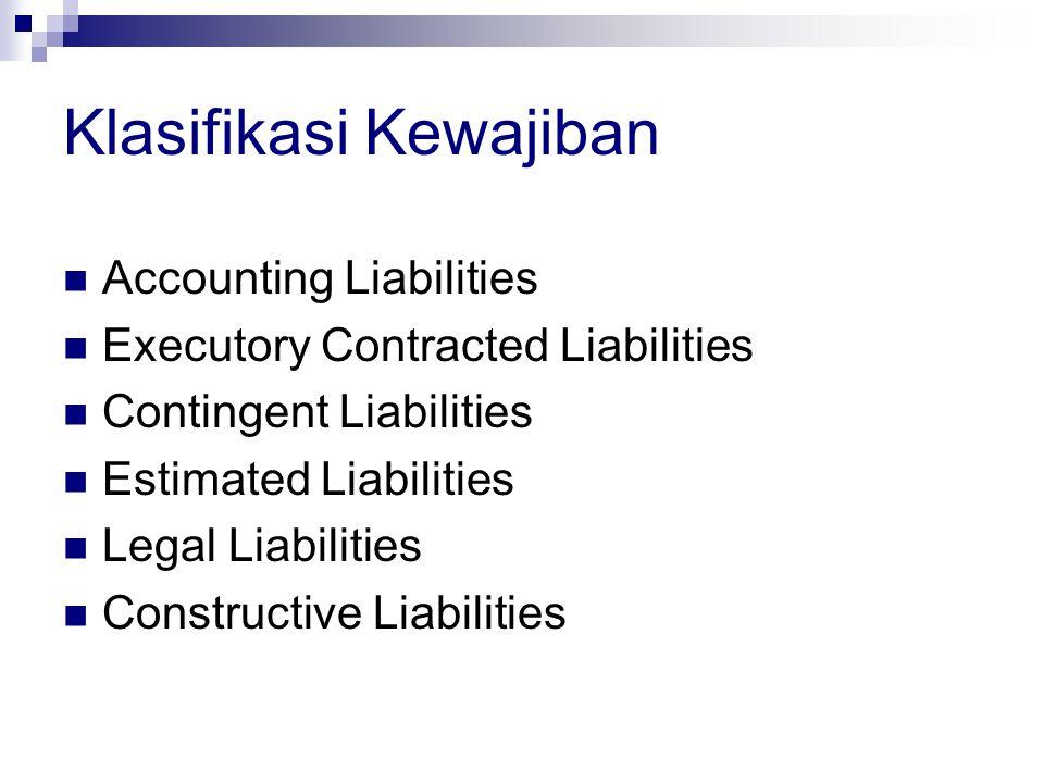 Accounting Liabilities Kewajiban yang timbul akibat dari adanya suatu transaksi yang telah terjadi dengan nilai yang sudah ditentukan, dan yang akan mengakibatkan terjadinya arus keluar sumber daya perusahaan.
