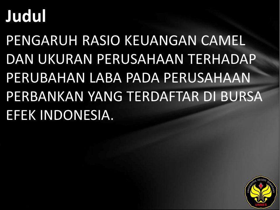 Judul PENGARUH RASIO KEUANGAN CAMEL DAN UKURAN PERUSAHAAN TERHADAP PERUBAHAN LABA PADA PERUSAHAAN PERBANKAN YANG TERDAFTAR DI BURSA EFEK INDONESIA.