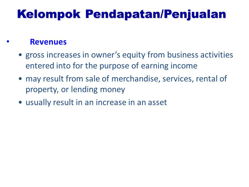 Kelompok Pendapatan/Penjualan Revenues gross increases in owner's equity from business activities entered into for the purpose of earning income may r