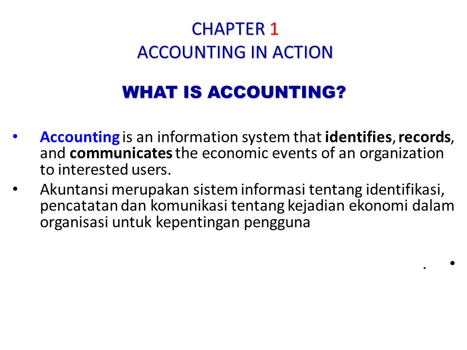 Accounting is an information system that identifies, records, and communicates the economic events of an organization to interested users.
