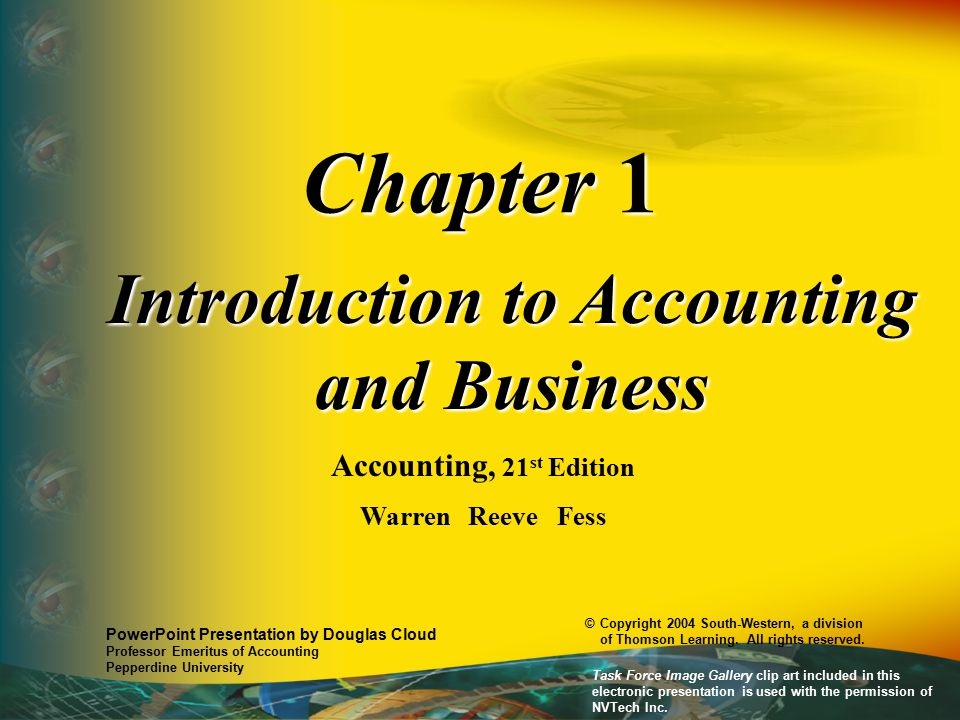 Chapter 1 Introduction to Accounting and Business Accounting, 21 st Edition Warren Reeve Fess PowerPoint Presentation by Douglas Cloud Professor Emeri