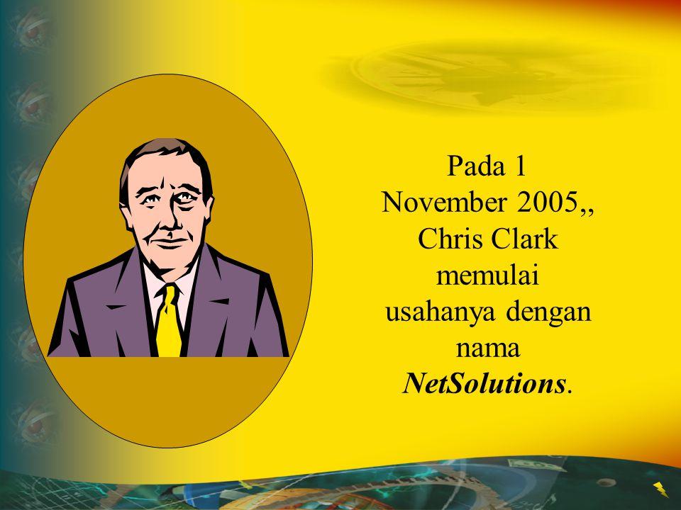 Pada 1 November 2005,, Chris Clark memulai usahanya dengan nama NetSolutions.