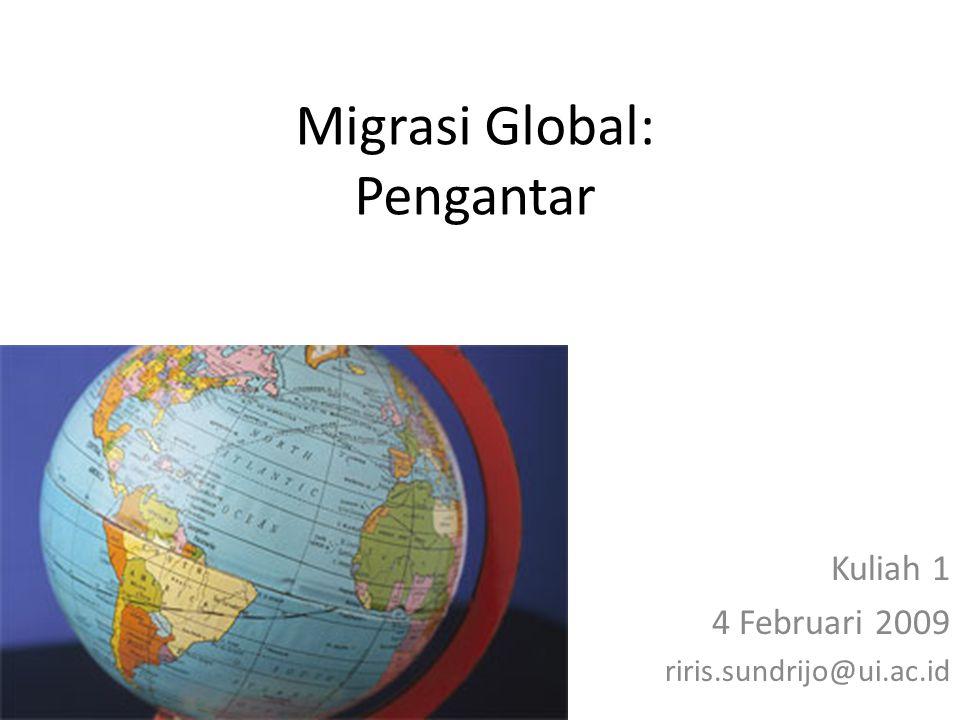 Migrasi Global: Pengantar Kuliah 1 4 Februari 2009 riris.sundrijo@ui.ac.id
