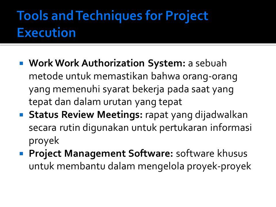  Work Work Authorization System: a sebuah metode untuk memastikan bahwa orang-orang yang memenuhi syarat bekerja pada saat yang tepat dan dalam urutan yang tepat  Status Review Meetings: rapat yang dijadwalkan secara rutin digunakan untuk pertukaran informasi proyek  Project Management Software: software khusus untuk membantu dalam mengelola proyek-proyek