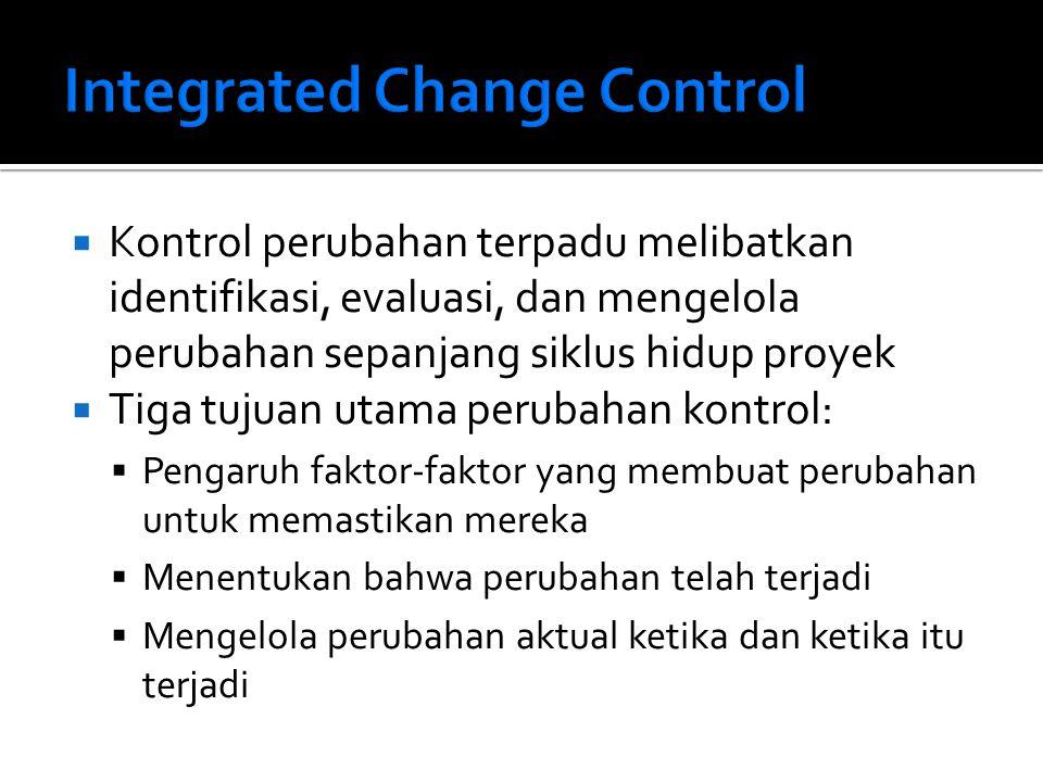  Kontrol perubahan terpadu melibatkan identifikasi, evaluasi, dan mengelola perubahan sepanjang siklus hidup proyek  Tiga tujuan utama perubahan kontrol:  Pengaruh faktor-faktor yang membuat perubahan untuk memastikan mereka  Menentukan bahwa perubahan telah terjadi  Mengelola perubahan aktual ketika dan ketika itu terjadi