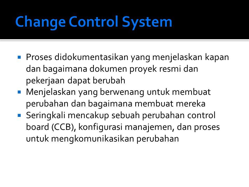  Proses didokumentasikan yang menjelaskan kapan dan bagaimana dokumen proyek resmi dan pekerjaan dapat berubah  Menjelaskan yang berwenang untuk membuat perubahan dan bagaimana membuat mereka  Seringkali mencakup sebuah perubahan control board (CCB), konfigurasi manajemen, dan proses untuk mengkomunikasikan perubahan