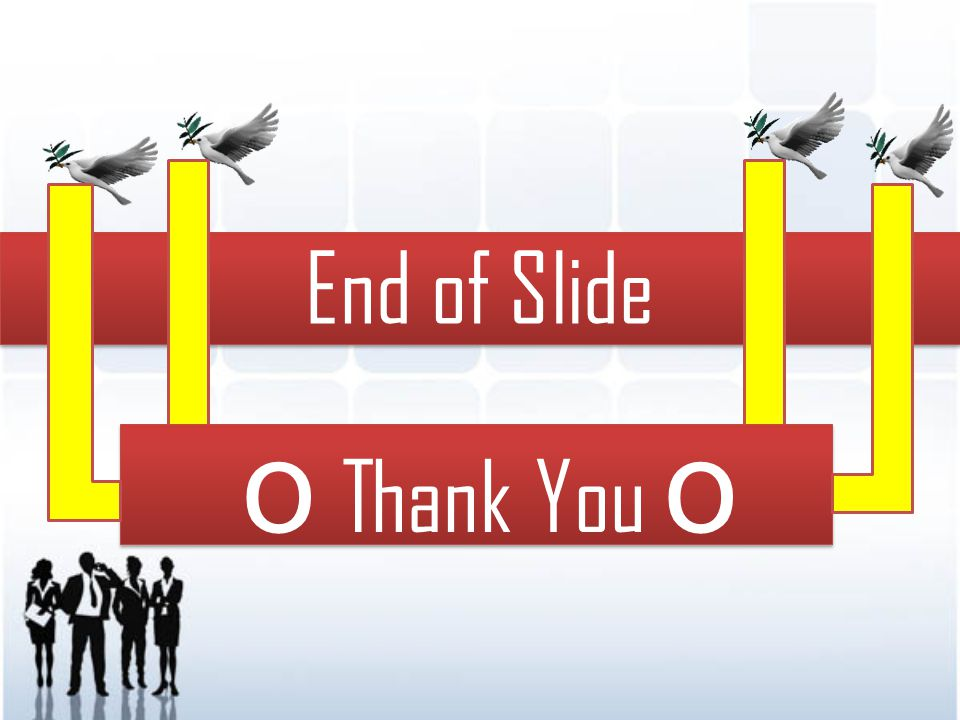 End of Slide o Thank You o