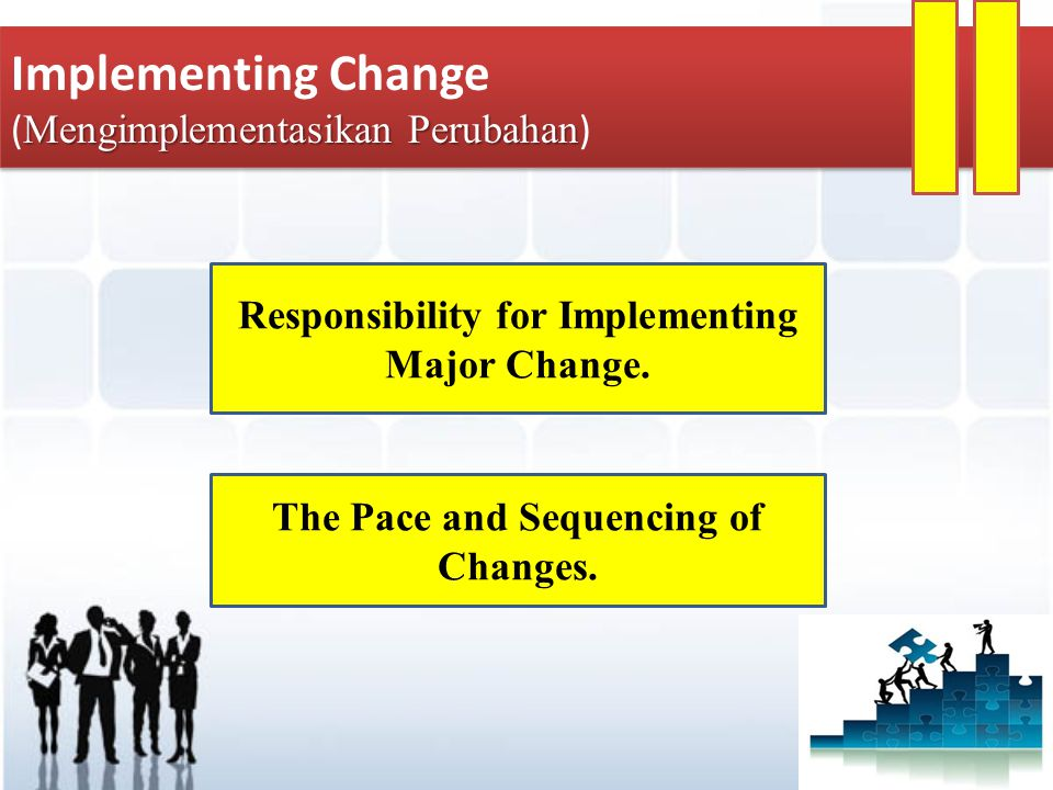 Responsibility for Implementing Major Change.The Pace and Sequencing of Changes.