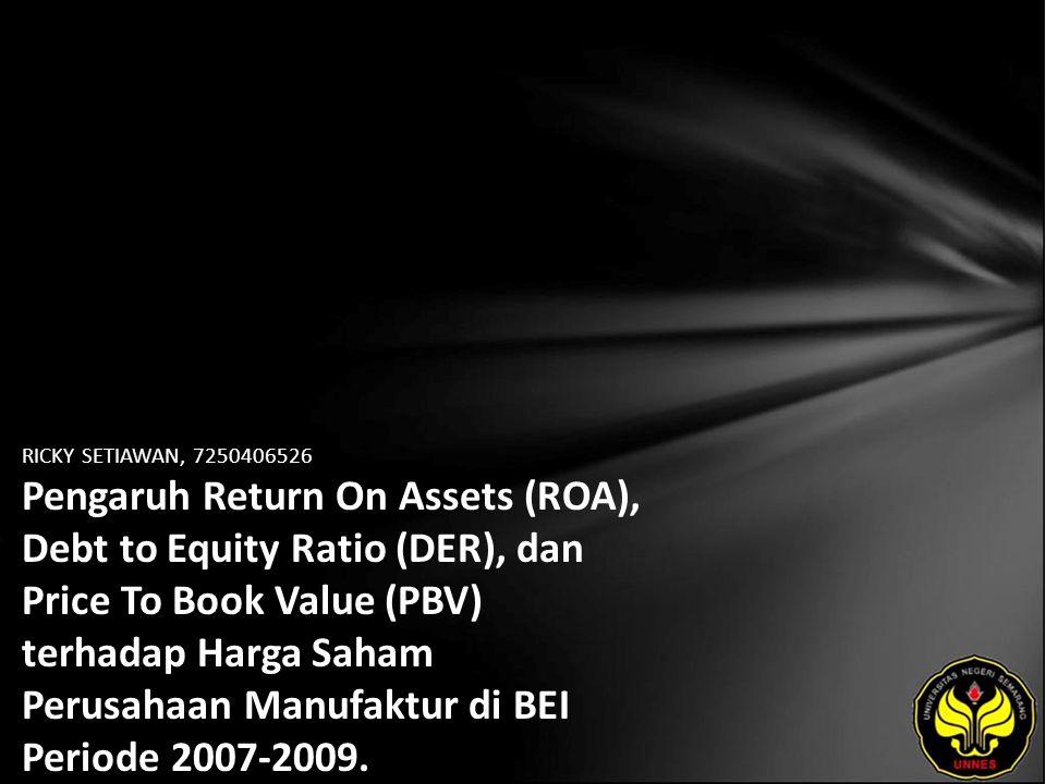RICKY SETIAWAN, 7250406526 Pengaruh Return On Assets (ROA), Debt to Equity Ratio (DER), dan Price To Book Value (PBV) terhadap Harga Saham Perusahaan Manufaktur di BEI Periode 2007-2009.