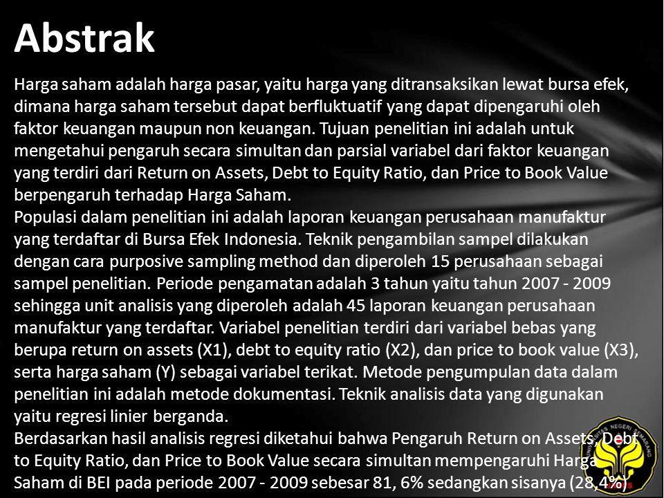 Abstrak Harga saham adalah harga pasar, yaitu harga yang ditransaksikan lewat bursa efek, dimana harga saham tersebut dapat berfluktuatif yang dapat dipengaruhi oleh faktor keuangan maupun non keuangan.