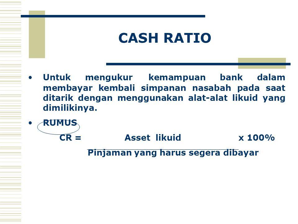 QUICK RASIO Untuk mengukur kemampuan bank dalam memenuhi kewajibannya terhadap para deposan dengan harta yang paling likwid yang dimiliki bank.