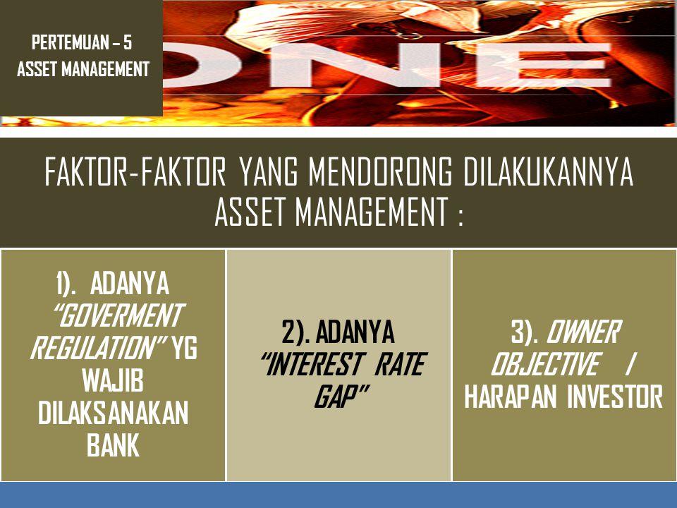 PERTEMUAN – 5 ASSET MANAGEMENT FAKTOR-FAKTOR YANG MENDORONG DILAKUKANNYA ASSET MANAGEMENT : 1).