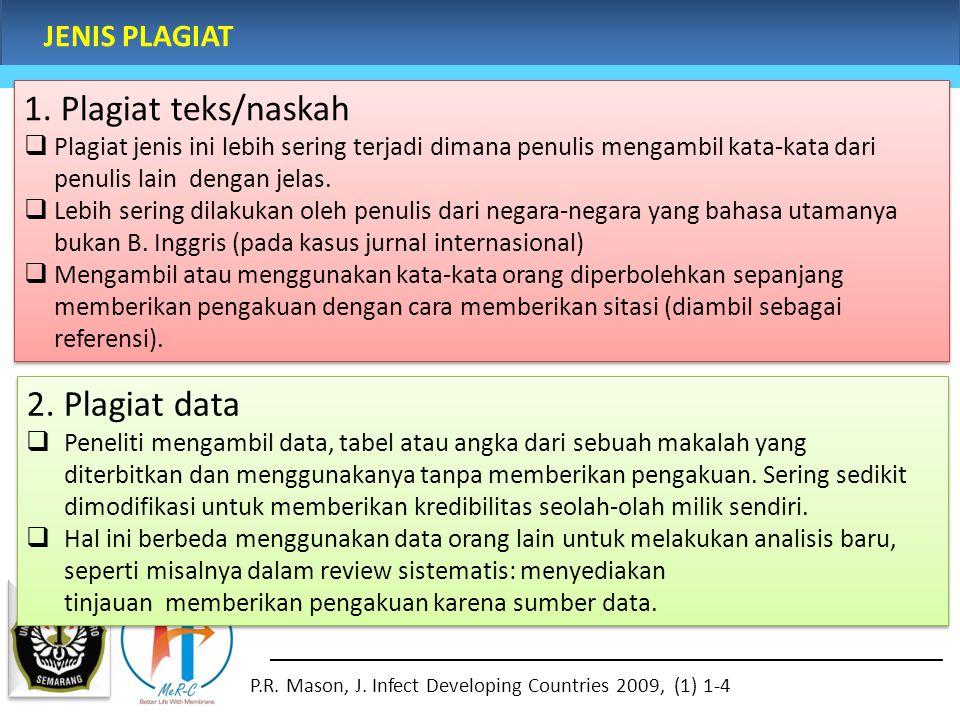 JENIS PLAGIAT 2. Plagiat data  Peneliti mengambil data, tabel atau angka dari sebuah makalah yang diterbitkan dan menggunakanya tanpa memberikan peng