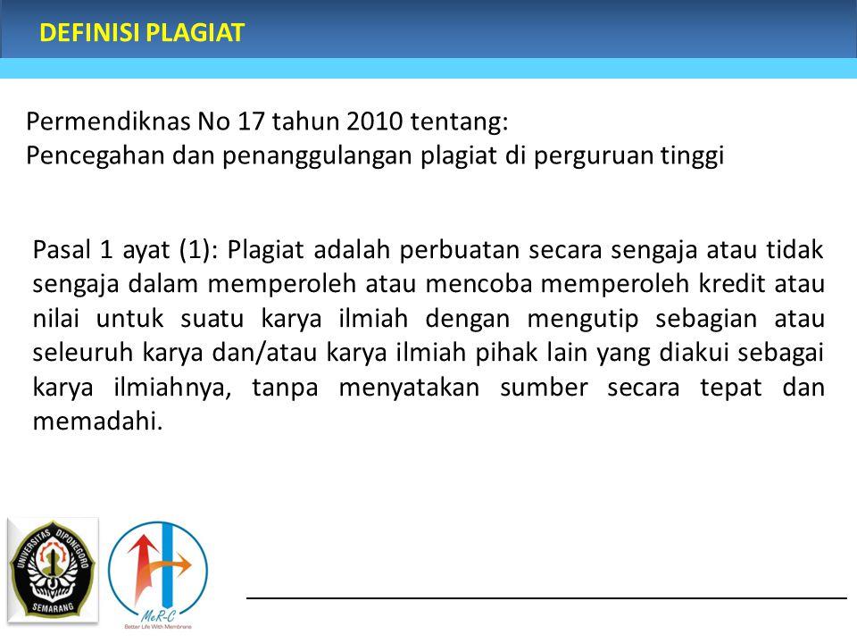 DEFINISI PLAGIAT Pasal 1 ayat (1): Plagiat adalah perbuatan secara sengaja atau tidak sengaja dalam memperoleh atau mencoba memperoleh kredit atau nil