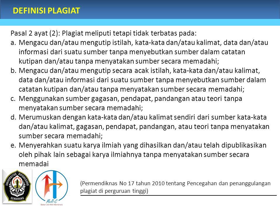DEFINISI PLAGIAT Pasal 2 ayat (2): Plagiat meliputi tetapi tidak terbatas pada: a.Mengacu dan/atau mengutip istilah, kata-kata dan/atau kalimat, data