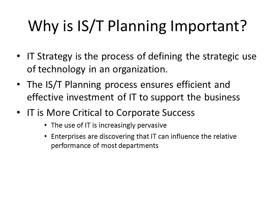 Why is IS/T Planning Important.