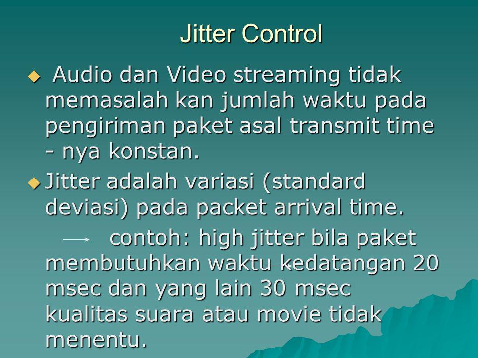 Jitter Control  Audio dan Video streaming tidak memasalah kan jumlah waktu pada pengiriman paket asal transmit time - nya konstan.  Jitter adalah va