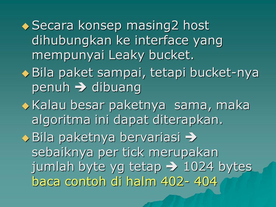  Secara konsep masing2 host dihubungkan ke interface yang mempunyai Leaky bucket.  Bila paket sampai, tetapi bucket-nya penuh  dibuang  Kalau besa