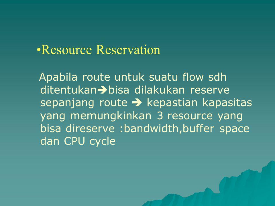 Resource Reservation Apabila route untuk suatu flow sdh ditentukan  bisa dilakukan reserve sepanjang route  kepastian kapasitas yang memungkinkan 3