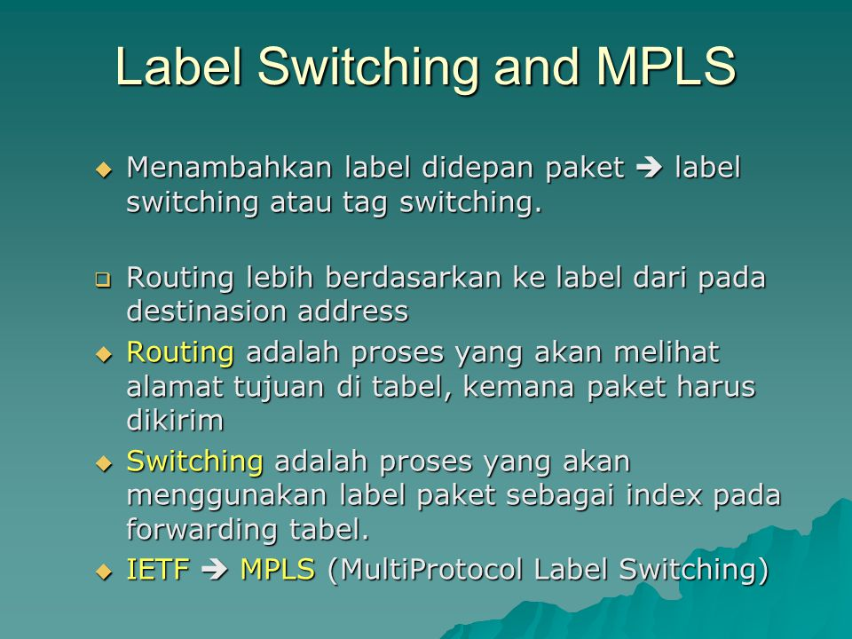 Label Switching and MPLS  Menambahkan label didepan paket  label switching atau tag switching.