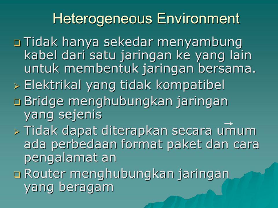 Heterogeneous Environment  Tidak hanya sekedar menyambung kabel dari satu jaringan ke yang lain untuk membentuk jaringan bersama.  Elektrikal yang t