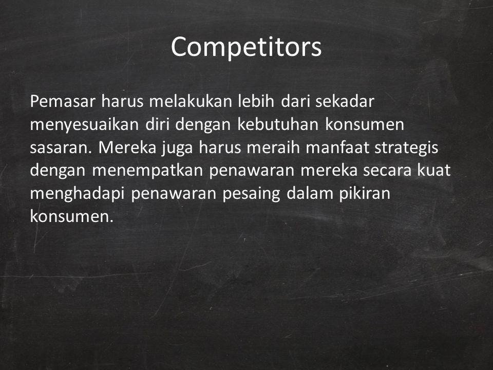 Competitors Pemasar harus melakukan lebih dari sekadar menyesuaikan diri dengan kebutuhan konsumen sasaran. Mereka juga harus meraih manfaat strategis