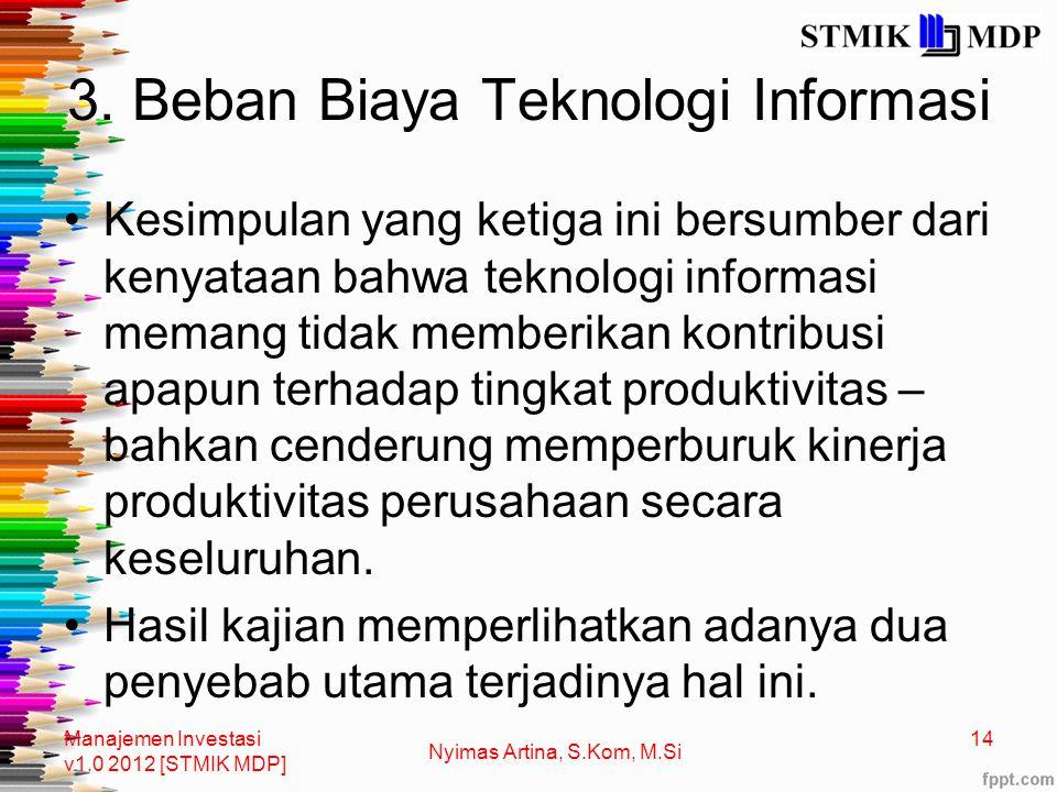 3. Beban Biaya Teknologi Informasi Kesimpulan yang ketiga ini bersumber dari kenyataan bahwa teknologi informasi memang tidak memberikan kontribusi ap