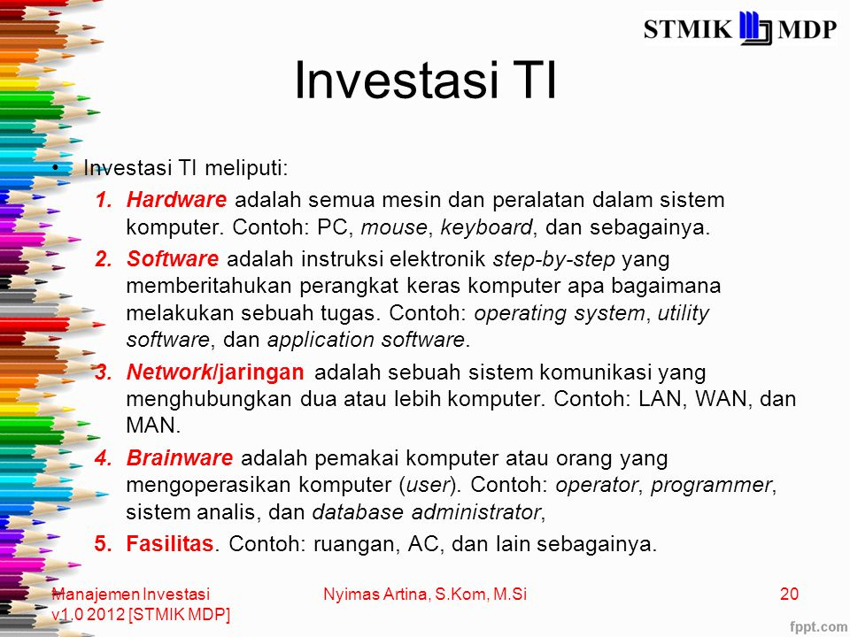Investasi TI Investasi TI meliputi: 1.Hardware adalah semua mesin dan peralatan dalam sistem komputer.
