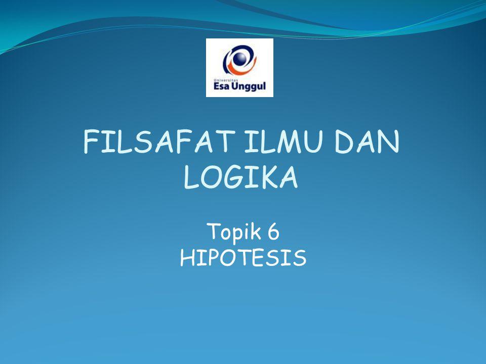 Topik 6 HIPOTESIS FILSAFAT ILMU DAN LOGIKA