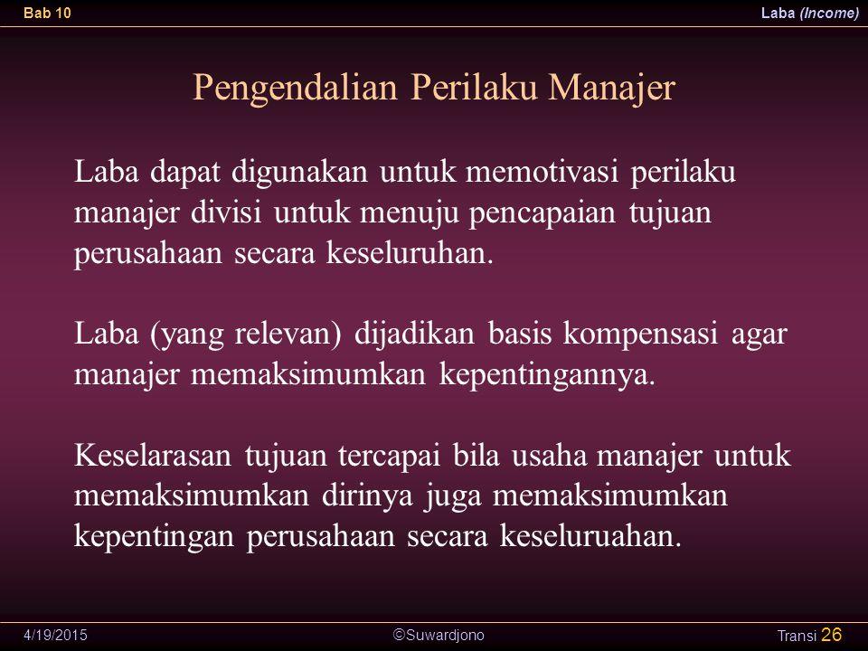  Suwardjono Bab 10Laba (Income) 4/19/2015 Transi 26 Pengendalian Perilaku Manajer Laba dapat digunakan untuk memotivasi perilaku manajer divisi untuk