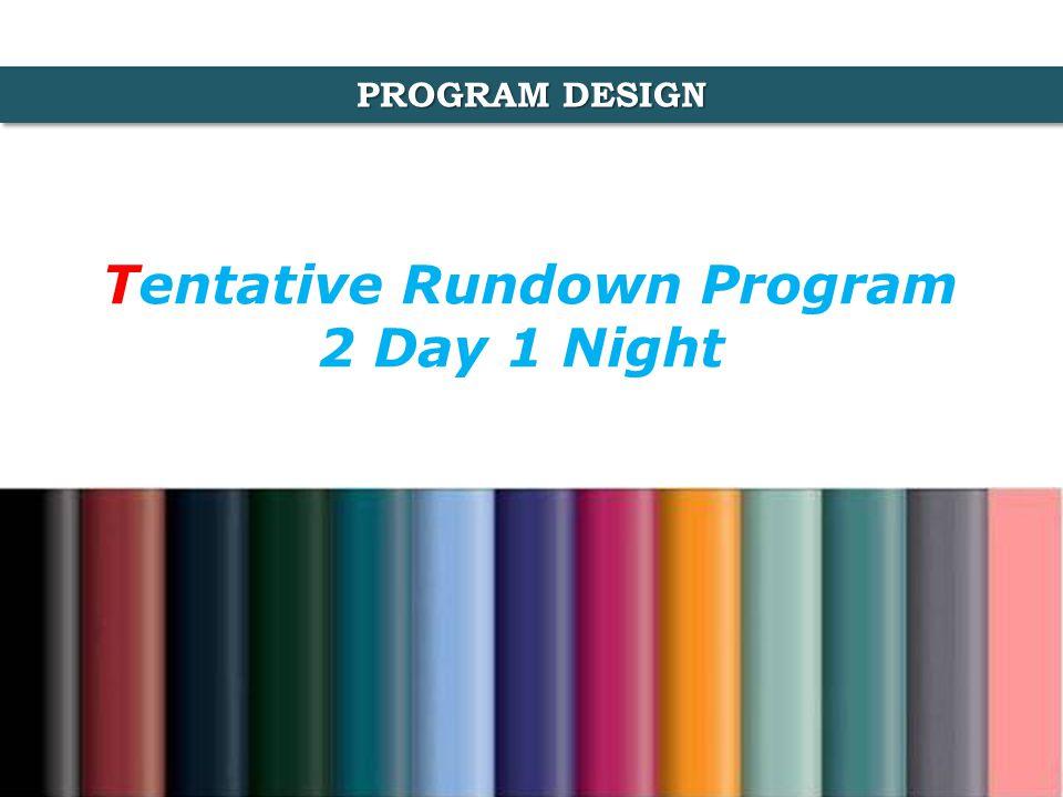 PROGRAM DESIGN Tentative Rundown Program 2 Day 1 Night