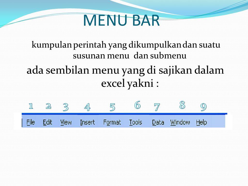 MENU BAR kumpulan perintah yang dikumpulkan dan suatu susunan menu dan submenu ada sembilan menu yang di sajikan dalam excel yakni :