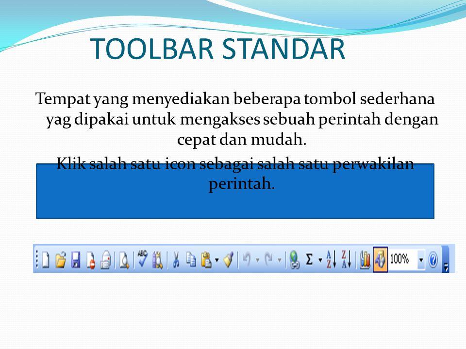 TOOLBAR STANDAR Tempat yang menyediakan beberapa tombol sederhana yag dipakai untuk mengakses sebuah perintah dengan cepat dan mudah.