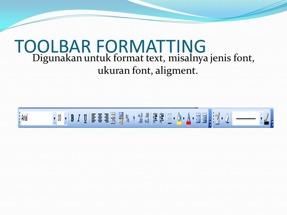 TOOLBAR FORMATTING Digunakan untuk format text, misalnya jenis font, ukuran font, aligment.